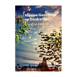 Nieuwe Gezichten op Dordrecht. Dordtse Vedute.